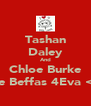 Tashan Daley And Chloe Burke Are Beffas 4Eva <3  - Personalised Poster A4 size