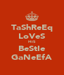 TaShReEq LoVeS HiS BeStIe GaNeEfA - Personalised Poster A4 size