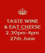 TASTE WINE & EAT CHEESE in the brasserie 2.30pm-4pm 27th June - Personalised Poster A4 size