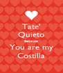Tate' Quieto Because You are my Costilla - Personalised Poster A4 size