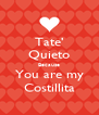 Tate' Quieto Because You are my Costillita - Personalised Poster A4 size