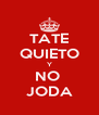 TATE QUIETO Y NO  JODA - Personalised Poster A4 size