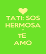 TATI: SOS HERMOSA Y TE  AMO - Personalised Poster A4 size