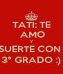 TATI: TE  AMO Y SUERTE CON  3° GRADO :) - Personalised Poster A4 size