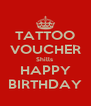 TATTOO VOUCHER Shills  HAPPY BIRTHDAY - Personalised Poster A4 size