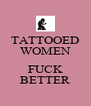 TATTOOED WOMEN  FUCK BETTER - Personalised Poster A4 size