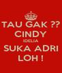 TAU GAK ?? CINDY IDELIA SUKA ADRI LOH ! - Personalised Poster A4 size