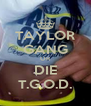 TAYLOR GANG OR DIE T.G.O.D. - Personalised Poster A4 size