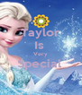 Taylor Is  Very Special   - Personalised Poster A4 size