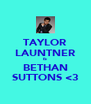 TAYLOR LAUNTNER IS  BETHAN SUTTONS <3 - Personalised Poster A4 size