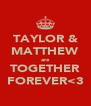 TAYLOR & MATTHEW are TOGETHER FOREVER<3 - Personalised Poster A4 size