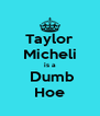 Taylor Micheli is a  Dumb Hoe - Personalised Poster A4 size