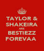 TAYLOR & SHAKEIRA ARE BESTIEZZ FOREVAA♡ - Personalised Poster A4 size