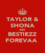 TAYLOR & SHONA ARE BESTIEZZ FOREVAA♡ - Personalised Poster A4 size