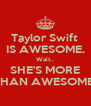 Taylor Swift  IS AWESOME. Wait.. SHE'S MORE THAN AWESOME! - Personalised Poster A4 size