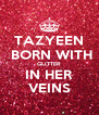TAZYEEN  BORN WITH GLITTER IN HER VEINS - Personalised Poster A4 size