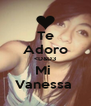 Te Adoro <D&D3 Mi  Vanessa  - Personalised Poster A4 size