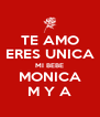 TE AMO ERES UNICA MI BEBE MONICA M Y A - Personalised Poster A4 size