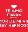 TE AMO Flakita ERES EL AMOR DE MI VIDA MI REY HERMOSO<3 - Personalised Poster A4 size