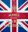 TE AMO MARIA ISABEL MESSIAS  - Personalised Poster A4 size