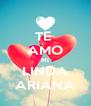 TE  AMO MI LINDA ARIANA - Personalised Poster A4 size