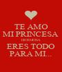 TE AMO MI PRINCESA HERMOSA ERES TODO PARA MI... - Personalised Poster A4 size
