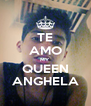 TE AMO MY QUEEN ANGHELA - Personalised Poster A4 size