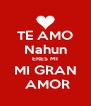 TE AMO Nahun ERES MI MI GRAN  AMOR - Personalised Poster A4 size