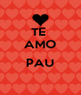 TE  AMO  PAU  - Personalised Poster A4 size