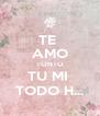 TE  AMO TONTO TU MI  TODO H... - Personalised Poster A4 size