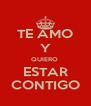 TE AMO Y QUIERO  ESTAR CONTIGO - Personalised Poster A4 size