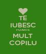 TE IUBESC FOARTE MULT COPILU - Personalised Poster A4 size