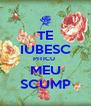 TE IUBESC PITICU  MEU SCUMP - Personalised Poster A4 size