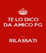 TE LO DICO DA AMICO PG  ... RILASSATI - Personalised Poster A4 size
