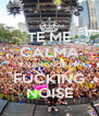 TE ME CALMA Y VAMONOS PA' FUCKING NOISE - Personalised Poster A4 size