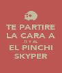 TE PARTIRE LA CARA A TI Y AL EL PINCHI SKYPER - Personalised Poster A4 size