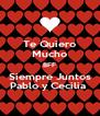Te Quiero Mucho BFF Siempre Juntos Pablo y Cecilia  - Personalised Poster A4 size