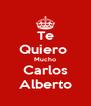 Te Quiero  Mucho Carlos Alberto - Personalised Poster A4 size