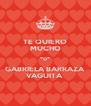 TE QUIERO MUCHO *o* GABRIELA BARRAZA VAGUITA  - Personalised Poster A4 size