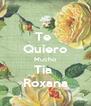 Te  Quiero Mucho Tia  Roxana - Personalised Poster A4 size