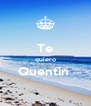 Te quiero Quentin   - Personalised Poster A4 size
