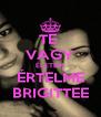 TE  VAGY ÉLETEM ÉRTELME BRIGITTEE - Personalised Poster A4 size