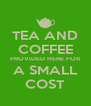 TEA AND COFFEE PROVIDED HERE FOR A SMALL COST - Personalised Poster A4 size