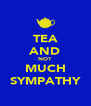 TEA AND NOT MUCH SYMPATHY - Personalised Poster A4 size