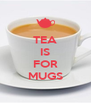 TEA IS  FOR MUGS - Personalised Poster A4 size