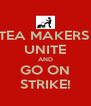 TEA MAKERS  UNITE AND GO ON STRIKE! - Personalised Poster A4 size