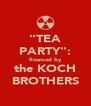 """""""TEA PARTY"""": financed by the KOCH BROTHERS - Personalised Poster A4 size"""