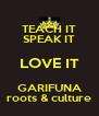TEACH IT SPEAK IT LOVE IT GARIFUNA roots & culture - Personalised Poster A4 size