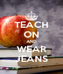 TEACH ON AND WEAR JEANS - Personalised Poster A4 size