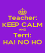 Teacher: KEEP CALM AND Terri: HA! NO HO - Personalised Poster A4 size